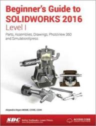 Beginner's Guide to SOLIDWORKS 2016 - Level I (ISBN: 9781585039920)