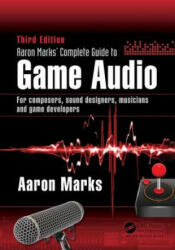 Aaron Marks' Complete Guide to Game Audio (ISBN: 9781138795389)