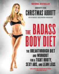 Badass Body Diet - The Breakthrough Diet and Workout for a Tight Booty, Sexy ABS, and Lean Legs (ISBN: 9780062390967)