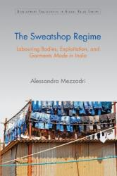 Sweatshop Regime - Labouring Bodies, Exploitation and Garments Made in India (ISBN: 9781107116962)