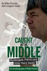 Caught in the Middle - Monkeygate, Politics and Other Hairy Issues; the Autobiography of Mike Procter (ISBN: 9781785312168)