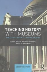 Teaching History with Museums - Strategies for K-12 Social Studies (ISBN: 9781138242494)