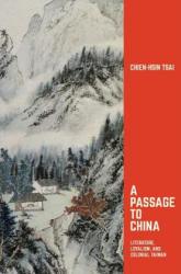 Passage to China - Literature, Loyalism, and Colonial Taiwan (ISBN: 9780674975125)