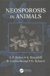 Neosporosis in Animals - J. P. Dubey, A. Hemphill, R. Calero-Bernal (ISBN: 9781498752541)