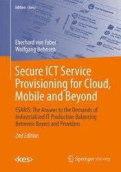 Secure ICT Service Provisioning for Cloud, Mobile and Beyond - ESARIS: The Answer to the Demands of Industrialized it Production Balancing Between Bu (ISBN: 9783658164812)
