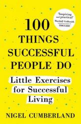 100 Things Successful People Do - Nigel Cumberland (ISBN: 9781473635050)