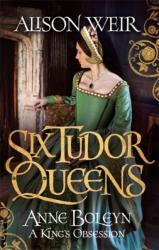 Six Tudor Queens: Anne Boleyn: A King's Obsession (ISBN: 9781472227638)