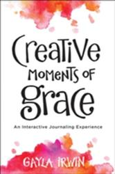 Creative Moments of Grace - An Interactive Journaling Experience (ISBN: 9780764219795)