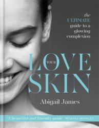 Love Your Skin - Abigail James (ISBN: 9780857834140)