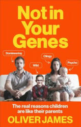 Not In Your Genes - Oliver James (ISBN: 9780091947682)