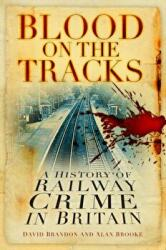 Blood on the Tracks - A History of Railway Crime in Britain (ISBN: 9780750982696)