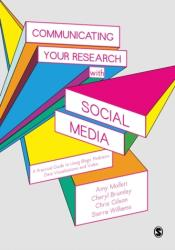 Communicating Your Research with Social Media - A Practical Guide to Using Blogs, Podcasts, Data Visualisations and Video (ISBN: 9781412962223)