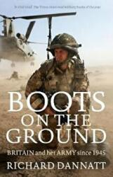 Boots on the Ground - Britain and Her Army Since 1945 (ISBN: 9781781253816)