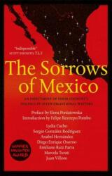 Sorrows of Mexico - Lydia Cacho, Anabel Hernandez, Juan Villoro, Diego Enrique Osorno, Sergio Gonzalez Rodriguez, Marcela Turati, Emiliano Ruiz Parra, Elena Poniatowska (ISBN: 9780857056221)