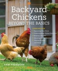 Backyard Chickens Beyond the Basics - Lessons for Expanding Your Flock, Understanding Chicken Behavior, Keeping a Rooster, Adjusting for the Seasons, (ISBN: 9780760352007)