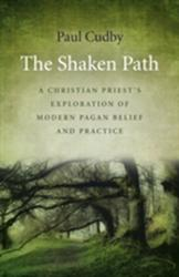 Shaken Path - A Christian Priest's Exploration of Modern Pagan Belief and Practice (ISBN: 9781785355202)