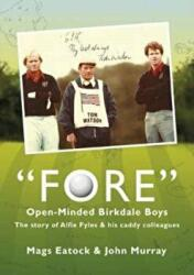 Fore: Open Minded Birkdale Boys - The Story of Alfie Fyles and His Caddy Colleagues (ISBN: 9780995581807)