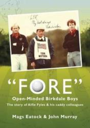 Fore: Open Minded Birkdale Boys - The Story of Alfie Fyles and His Caddy Colleagues (ISBN: 9780995581814)