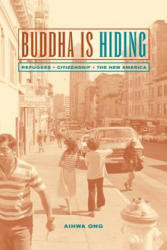 Buddha is Hiding - Refugees, Citizenship, the New America (ISBN: 9780520238244)