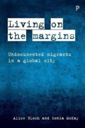 Living on the margins - Undocumented migrants in a global city (ISBN: 9781447319375)