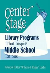 Center Stage - Library Programs That Inspire Middle School Patrons (ISBN: 9781563087967)