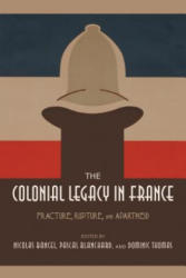 Colonial Legacy in France - Fracture, Rupture, and Apartheid (ISBN: 9780253026255)