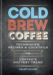 Cold Brew Coffee - Chloe Callow (ISBN: 9781784723606)