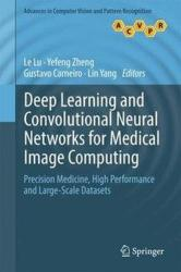 Deep Learning and Convolutional Neural Networks for Medical Image Computing: Precision Medicine, High Performance and Large-Scale Datasets - Precisio (ISBN: 9783319429984)