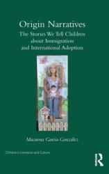 Origin Narratives - The Stories We Tell Children About Immigration and International Adoption (ISBN: 9780415785488)