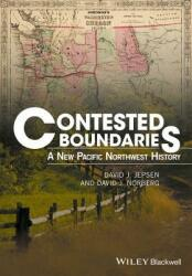 Contested Boundaries - A New Pacific Northwest History (ISBN: 9781119065548)