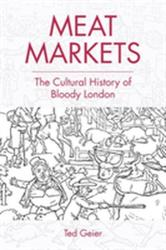 Meat Markets - The Cultural History of Bloody London (ISBN: 9781474424714)