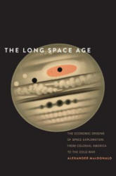 Long Space Age - The Economic Origins of Space Exploration from Colonial America to the Cold War (ISBN: 9780300219326)