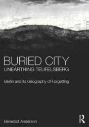 Buried City, Unearthing Teufelsberg (ISBN: 9781472467652)
