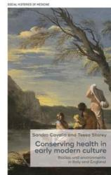 Conserving Health in Early Modern Culture - Bodies and Environments in Italy and England (ISBN: 9781526113474)