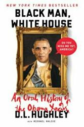 Black Man, White House - An Oral History of the Obama Years (ISBN: 9780062399809)