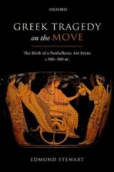 Greek Tragedy on the Move - The Birth of a Panhellenic Art Form c. 500-300 BC (ISBN: 9780198747260)