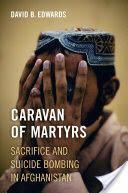 Caravan of Martyrs - Sacrifice and Suicide Bombing in Afghanistan (ISBN: 9780520294790)