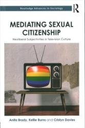 Mediating Sexual Citizenship - Neoliberal Subjectivities in Television Culture (ISBN: 9780415720922)