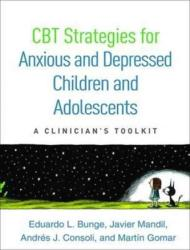 CBT Strategies for Anxious and Depressed Children and Adolescents - A Clinician's Toolkit (ISBN: 9781462528998)