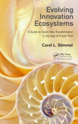 Evolving Innovation Ecosystems: A Guide to Open Idea Transformation in the Age of Future Tech - A Guide to Open Idea Transformation in the Age of Fut (ISBN: 9781498762793)