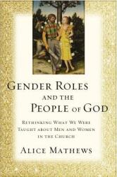 Gender Roles and the People of God - Rethinking What We Were Taught about Men and Women in the Church (ISBN: 9780310529392)