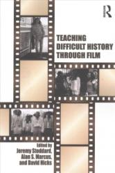 Teaching Difficult History through Film - Jeremy D. Stoddard, Alan S. Marcus, David Hicks (ISBN: 9781138190771)