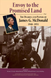 Envoy to the Promised Land - The Diaries and Papers of James G. McDonald, 1948-1951 (ISBN: 9780253025340)