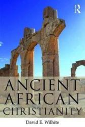 Ancient African Christianity - An Introduction to a Unique Context and Tradition (ISBN: 9780415643771)