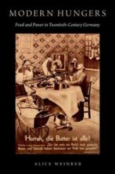 Modern Hungers - Food and Power in Twentieth-Century Germany (ISBN: 9780190605094)