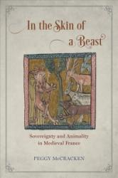 In the Skin of a Beast - Sovereignty and Animality in Medieval France (ISBN: 9780226458922)