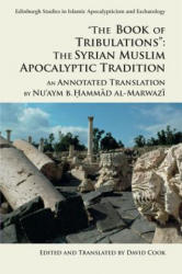 The Book of Tribulations: the Syrian Muslim Apocalyptic Tradition' - An Annotated Translation by Nu'Aym b. Hammad Al-Marwazi (ISBN: 9781474424103)