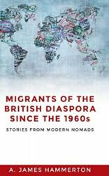 Migrants of the British Diaspora Since the 1960s - AJames Hammerton (ISBN: 9781526116574)