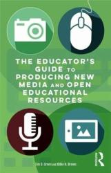 Educator's Guide to Producing New Media and Open Educational Resources (ISBN: 9781138939585)
