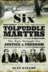Six for the Tolpuddle Martyrs - The Epic Struggle for Justice and Freedom (ISBN: 9781526712509)